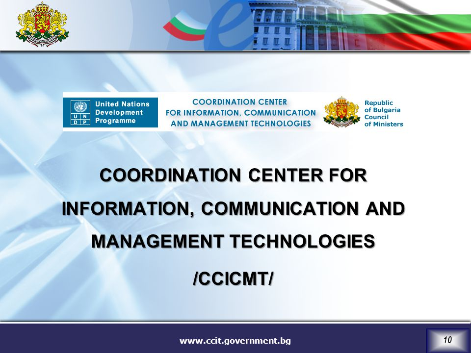 www.ccit.government.bg 10 COORDINATION CENTER FOR INFORMATION, COMMUNICATION AND MANAGEMENT TECHNOLOGIES /CCICMT/