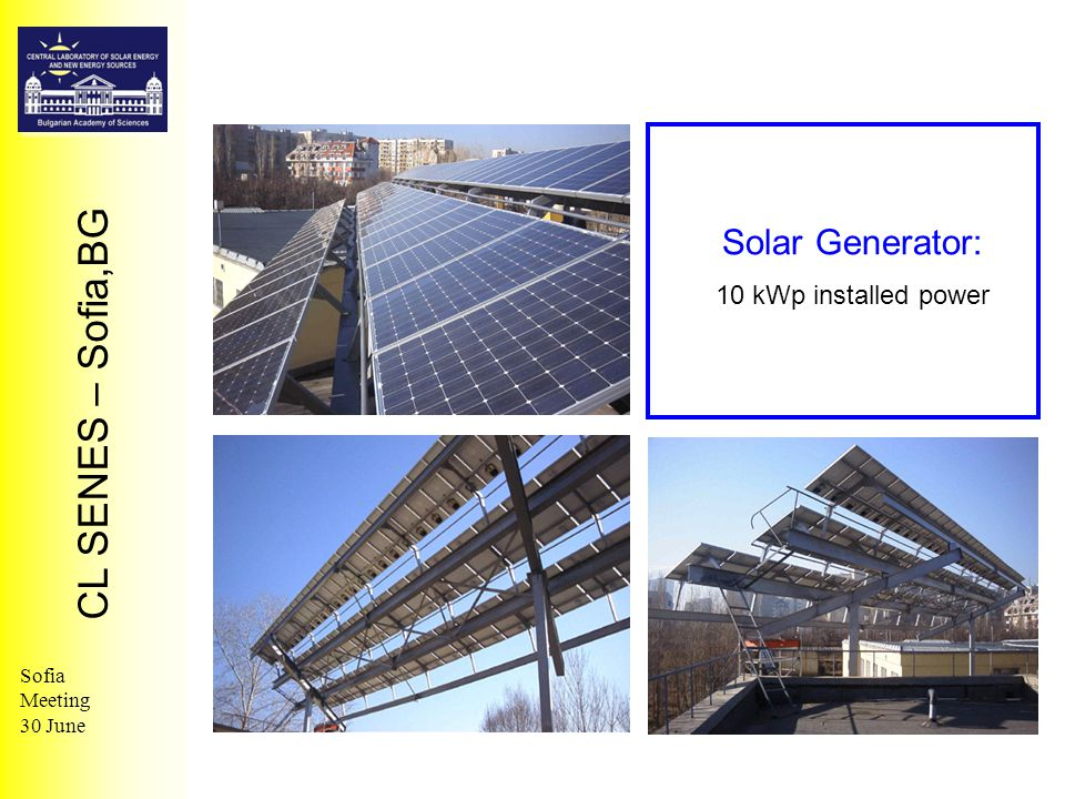 CL SENES – Sofia,BG Sofia Meeting 30 June Solar Generator: 10 kWp installed power