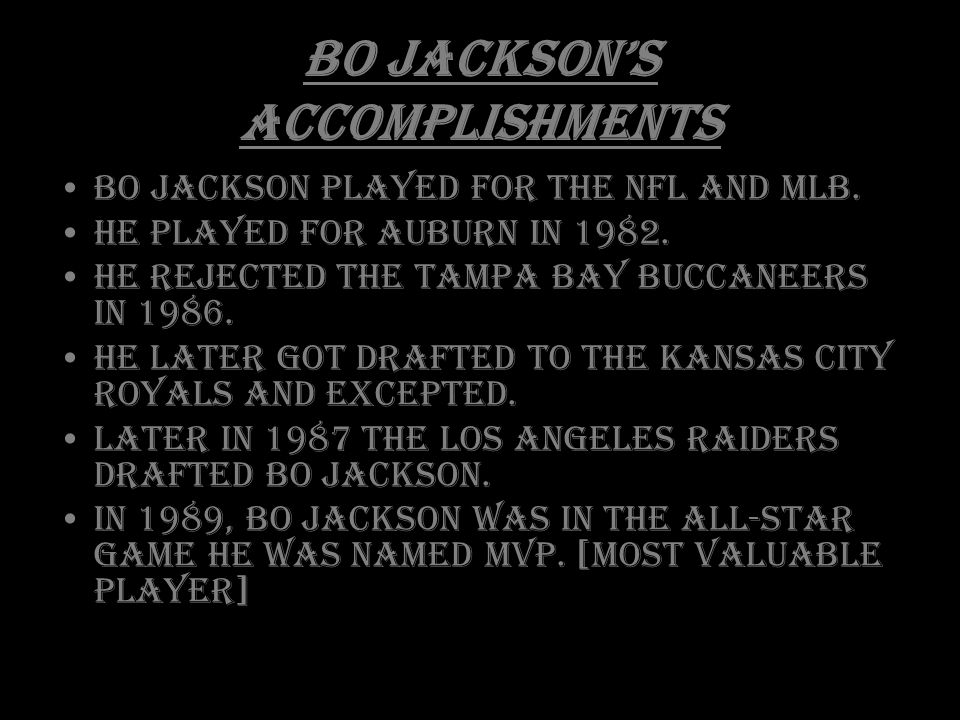 Bo Jackson's Accomplishments Bo Jackson played for the NFL and MLB.
