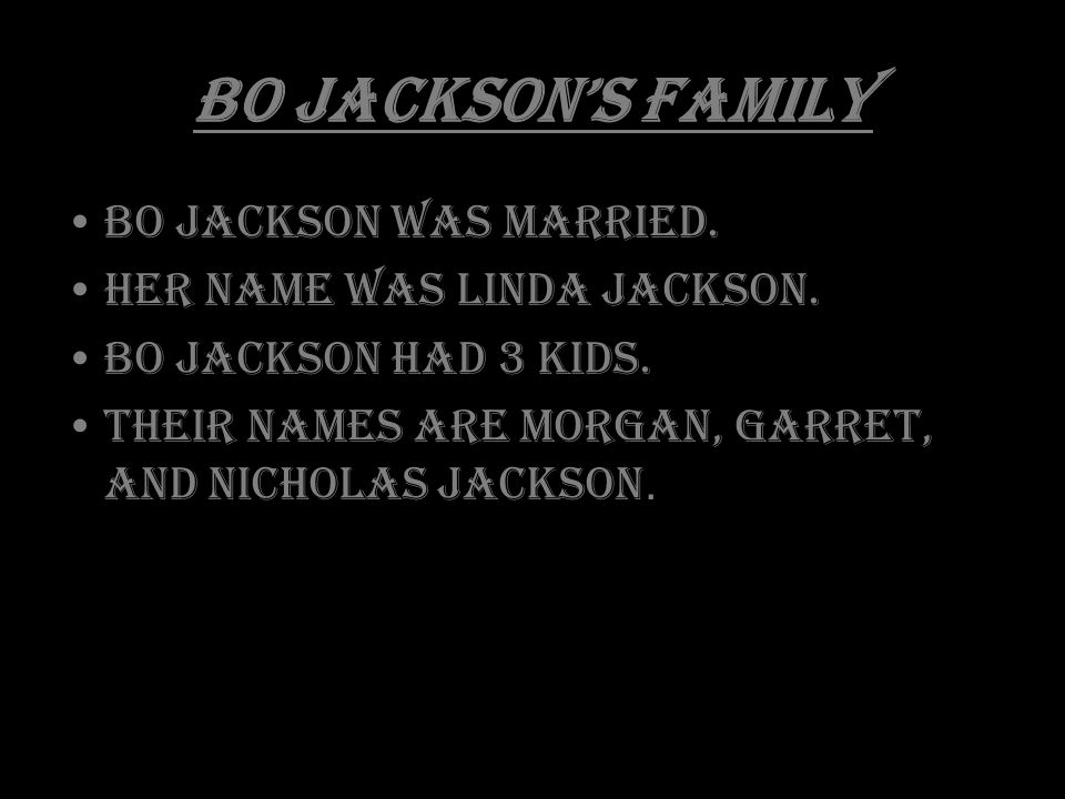 Bo Jackson's Family Bo Jackson was married. Her name was Linda Jackson.