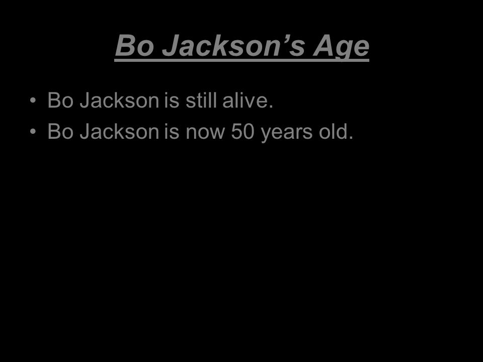 Bo Jackson's Age Bo Jackson is still alive. Bo Jackson is now 50 years old.