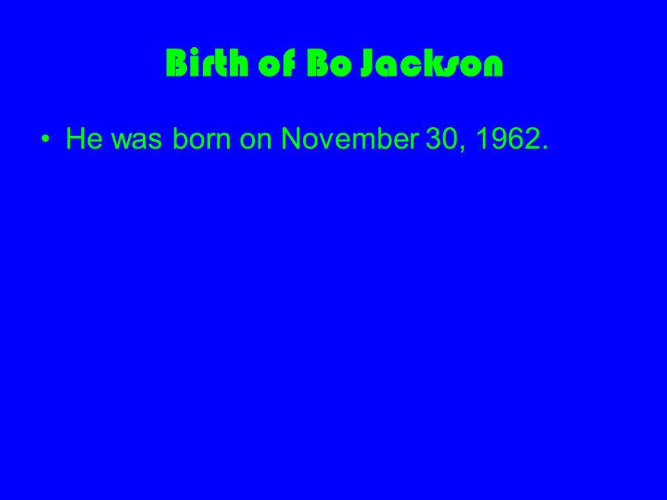 Birth of Bo Jackson He was born on November 30, 1962.