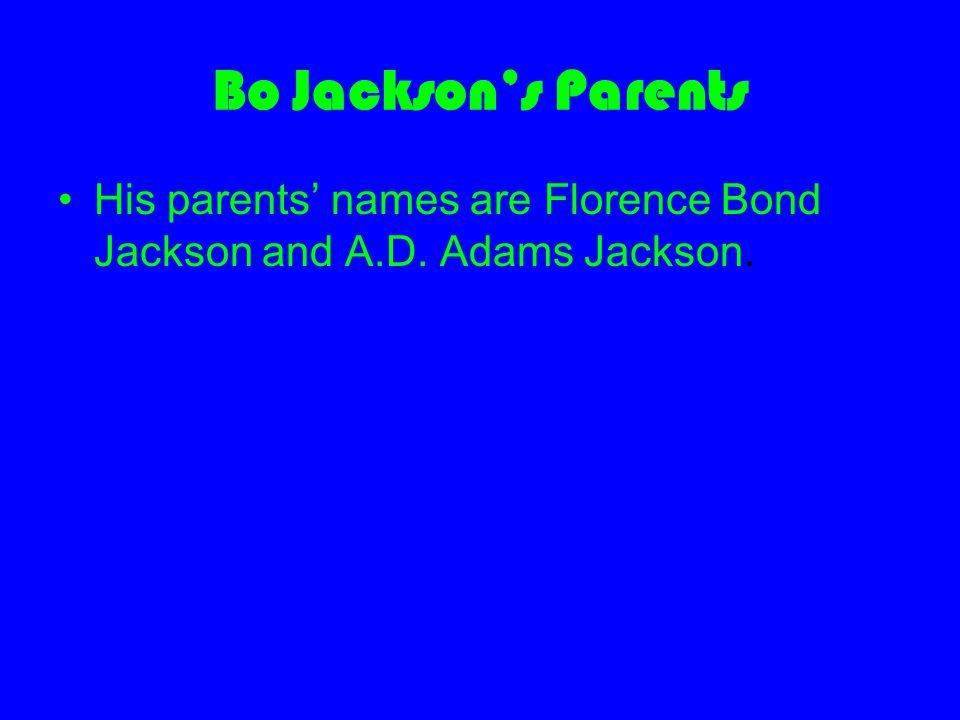 Bo Jackson's Parents His parents' names are Florence Bond Jackson and A.D. Adams Jackson.