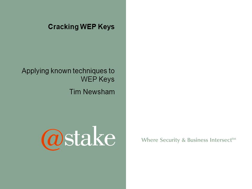 Cracking WEP Keys Applying known techniques to WEP Keys Tim Newsham