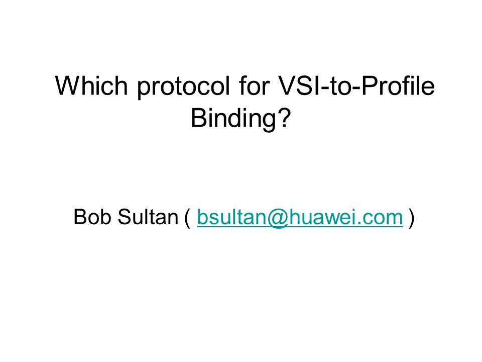 Bob Sultan ( bsultan@huawei.com )bsultan@huawei.com Which protocol for VSI-to-Profile Binding?