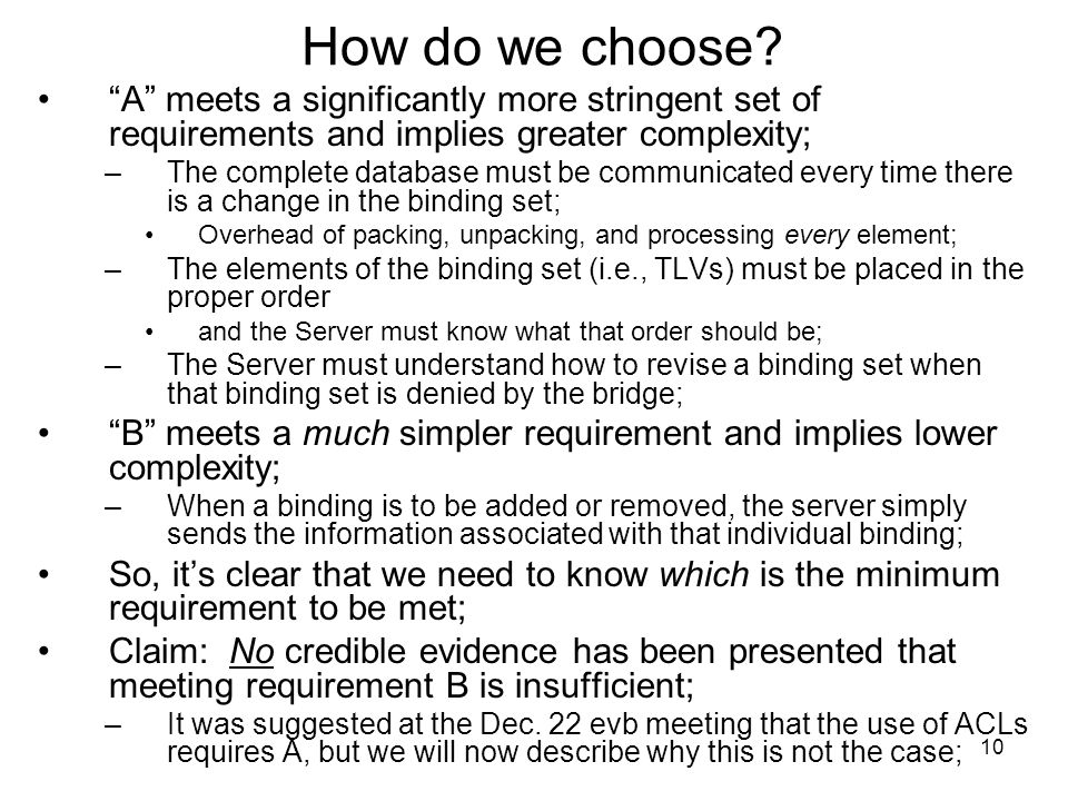 "10 How do we choose? ""A"" meets a significantly more stringent set of requirements and implies greater complexity; –The complete database must be commu"