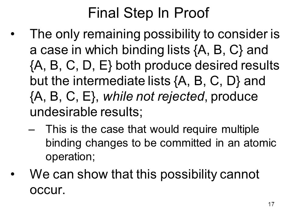 17 Final Step In Proof The only remaining possibility to consider is a case in which binding lists {A, B, C} and {A, B, C, D, E} both produce desired