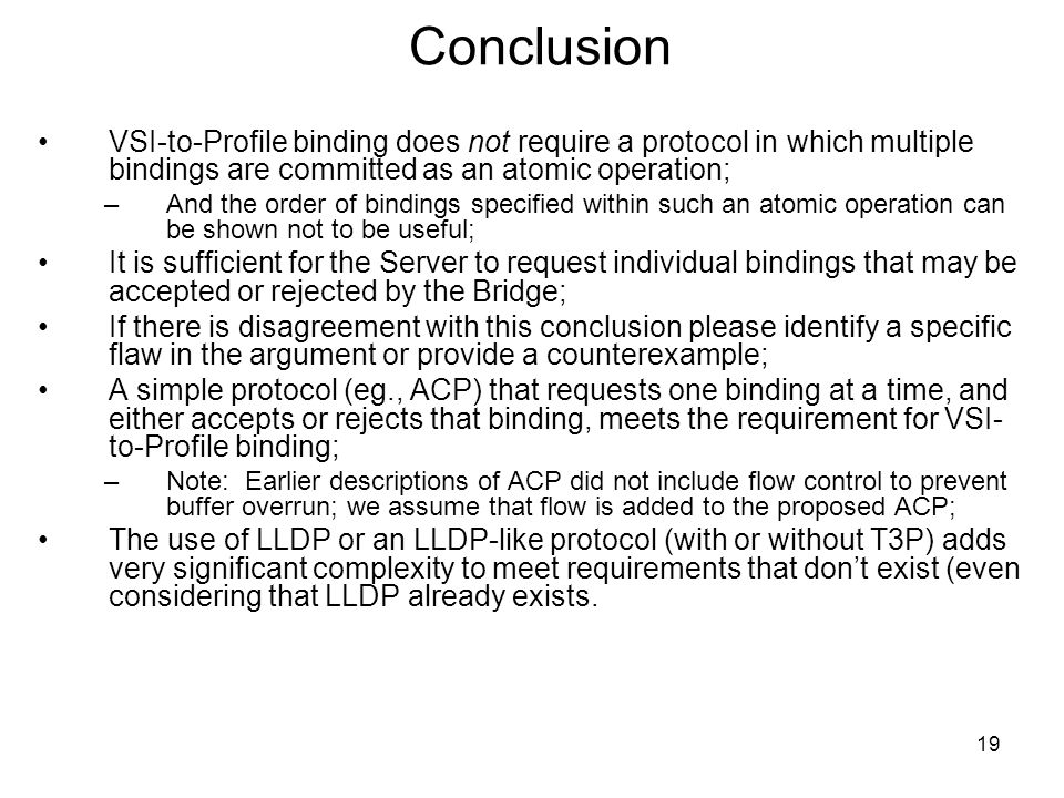 19 Conclusion VSI-to-Profile binding does not require a protocol in which multiple bindings are committed as an atomic operation; –And the order of bi