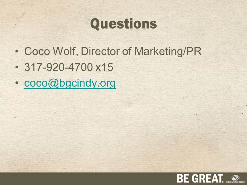Questions Coco Wolf, Director of Marketing/PR 317-920-4700 x15 coco@bgcindy.org