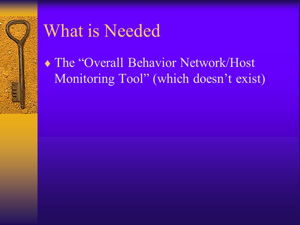 What is Needed  The Overall Behavior Network/Host Monitoring Tool (which doesn't exist)