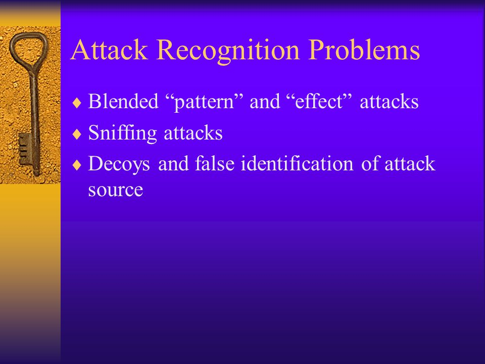 Attack Recognition Problems  Blended pattern and effect attacks  Sniffing attacks  Decoys and false identification of attack source