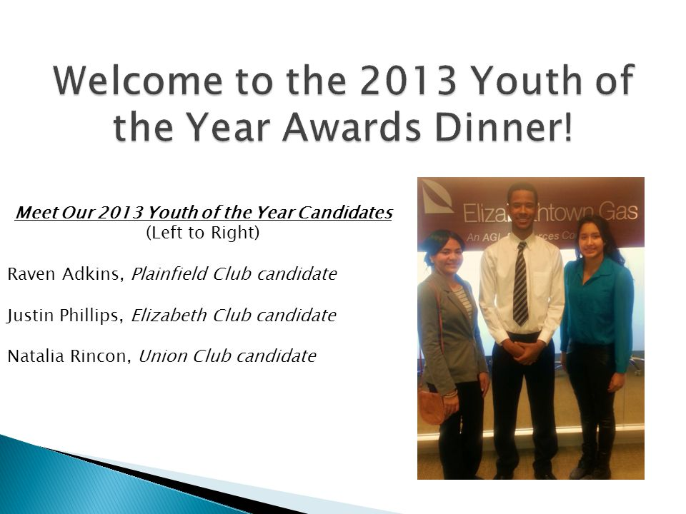 Meet Our 2013 Youth of the Year Candidates (Left to Right) Raven Adkins, Plainfield Club candidate Justin Phillips, Elizabeth Club candidate Natalia Rincon, Union Club candidate