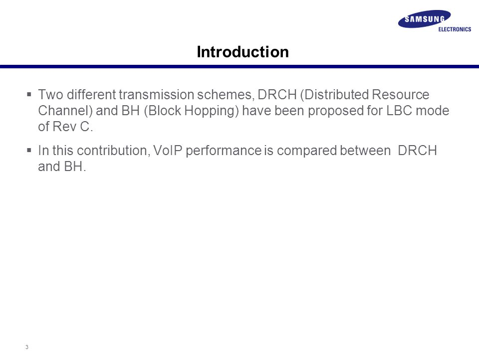 3 Introduction  Two different transmission schemes, DRCH (Distributed Resource Channel) and BH (Block Hopping) have been proposed for LBC mode of Rev C.