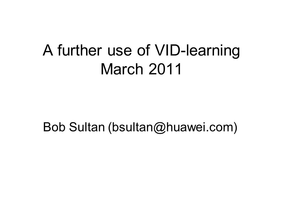 Bob Sultan (bsultan@huawei.com) A further use of VID-learning March 2011