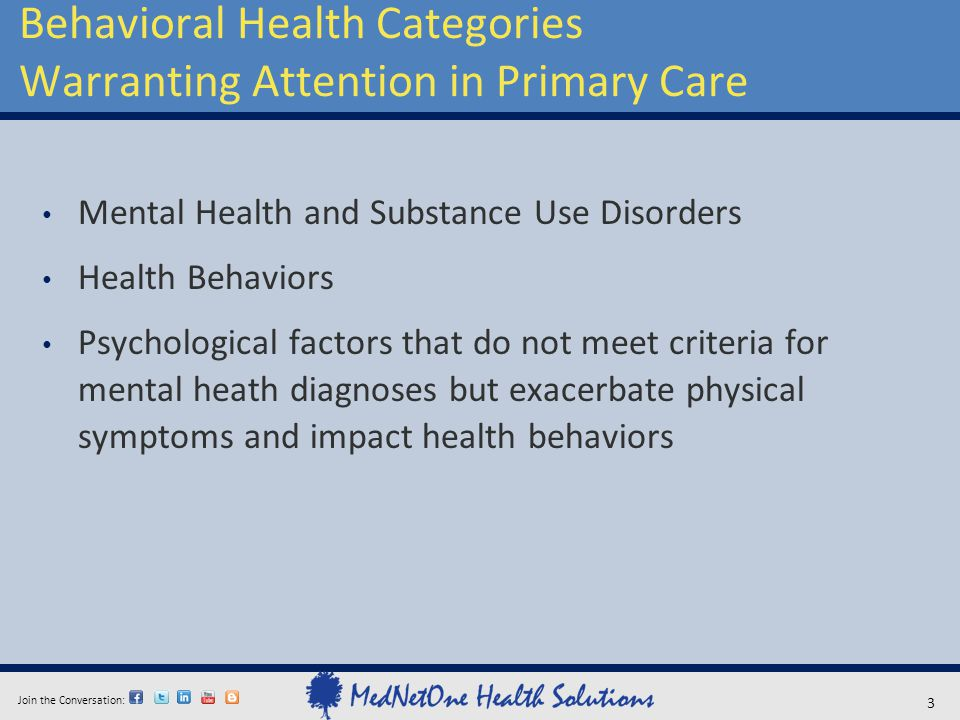 Join the Conversation: Behavioral Health Categories Warranting Attention in Primary Care 3 Mental Health and Substance Use Disorders Health Behaviors