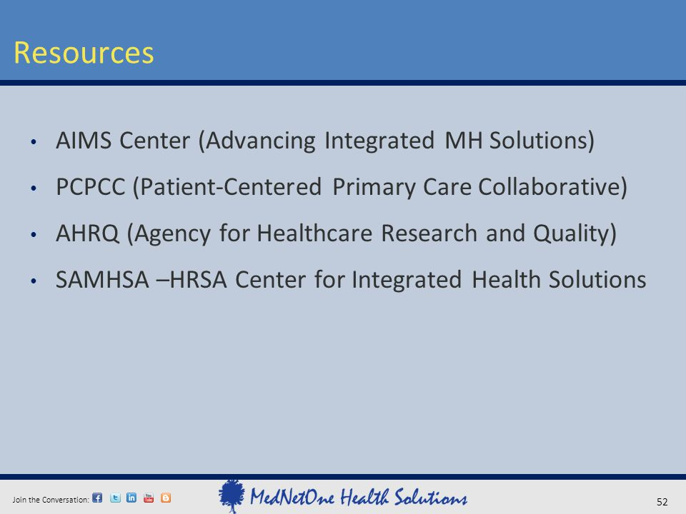 Join the Conversation: Resources 52 AIMS Center (Advancing Integrated MH Solutions) PCPCC (Patient-Centered Primary Care Collaborative) AHRQ (Agency f