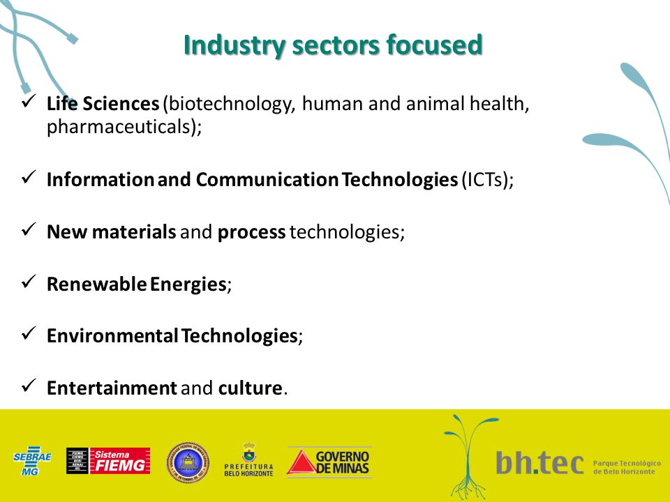 Industry sectors focused Life Sciences (biotechnology, human and animal health, pharmaceuticals); Information and Communication Technologies (ICTs); N