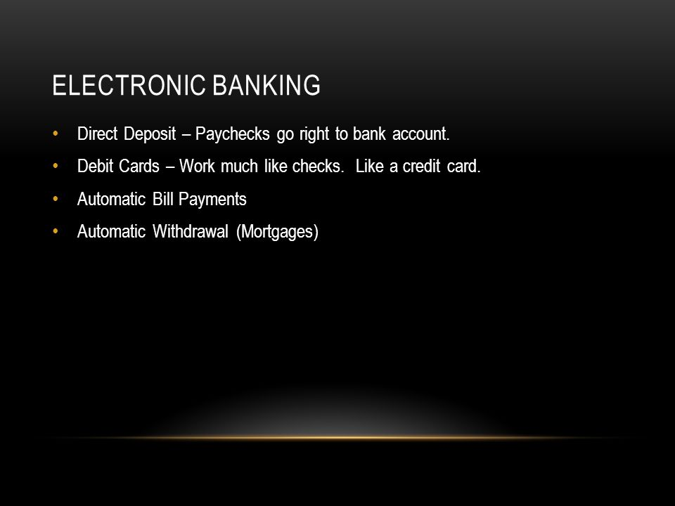 ELECTRONIC BANKING Direct Deposit – Paychecks go right to bank account.