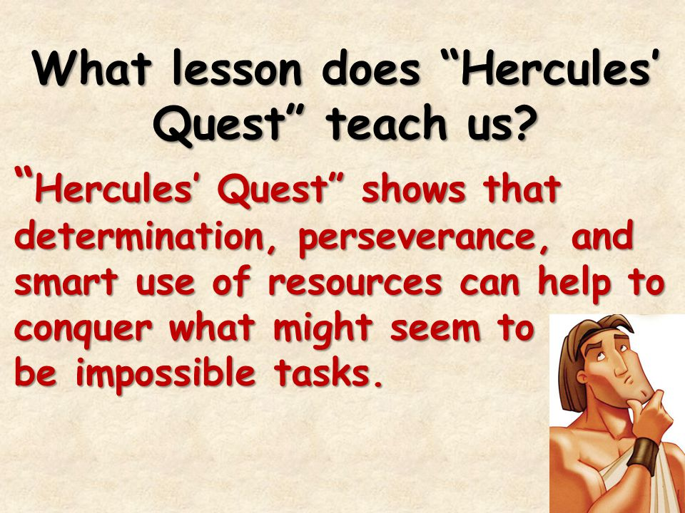 "What lesson does ""Hercules' Quest"" teach us? "" Hercules' Quest"" shows that determination, perseverance, and smart use of resources can help to conquer"