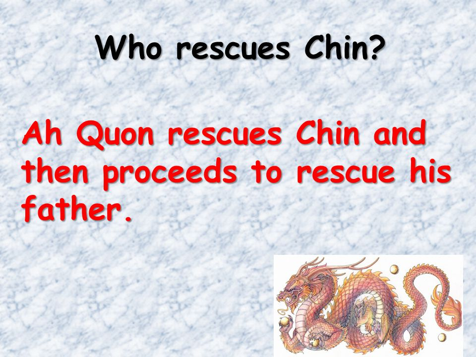 Who rescues Chin? Ah Quon rescues Chin and then proceeds to rescue his father.