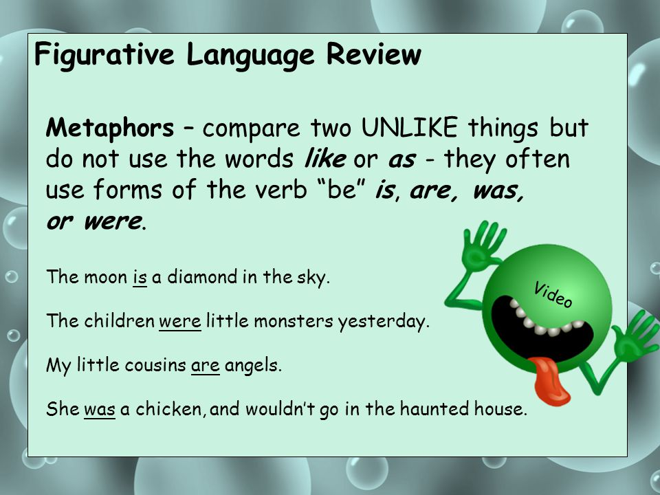 """Figurative Language Review Metaphors – compare two UNLIKE things but do not use the words like or as - they often use forms of the verb """"be"""" is, are,"""