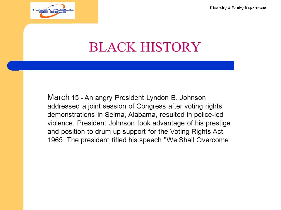 BLACK HISTORY March 15 - An angry President Lyndon B. Johnson addressed a joint session of Congress after voting rights demonstrations in Selma, Alaba