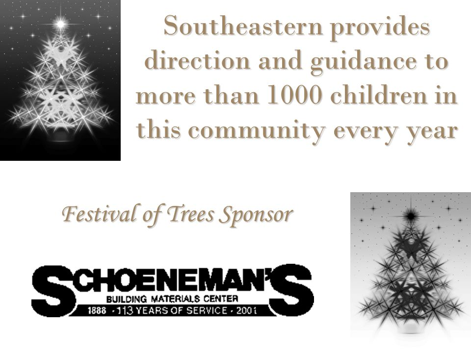 Festival of Trees Sponsor Southeastern provides direction and guidance to more than 1000 children in this community every year