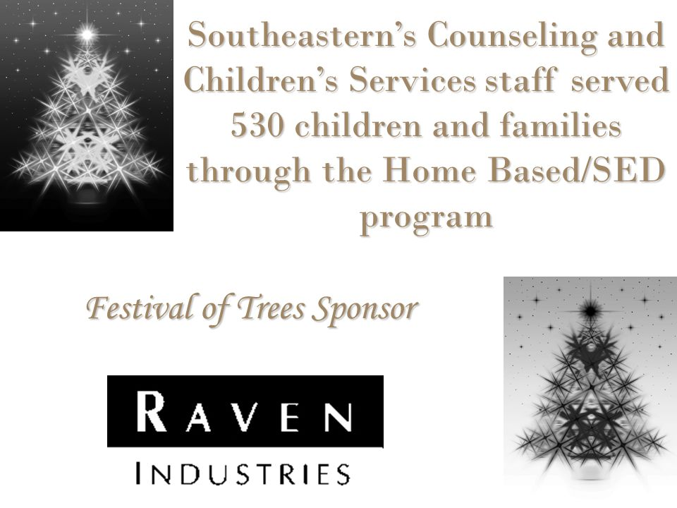 Festival of Trees Sponsor Southeastern's Counseling and Children's Services staff served 530 children and families through the Home Based/SED program