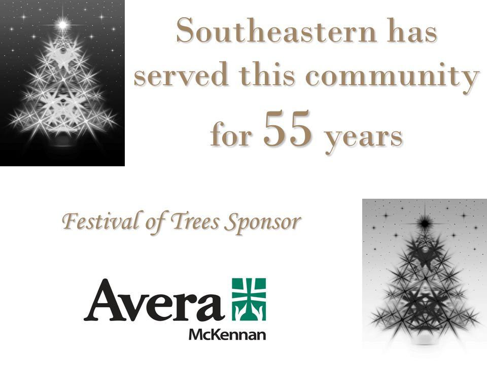 Southeastern has served this community for 55 years Festival of Trees Sponsor