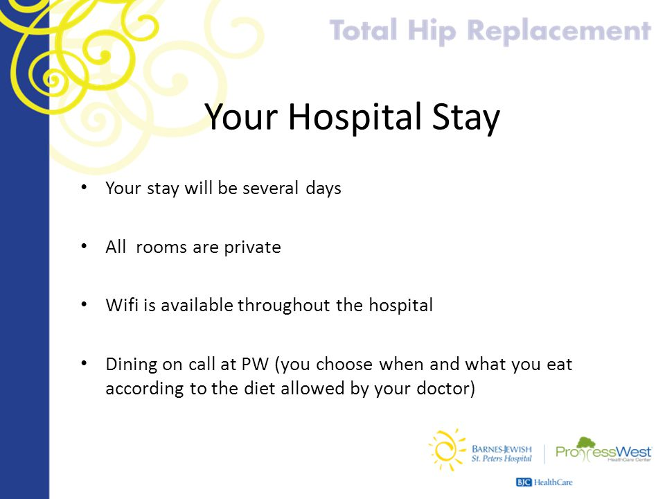 Your Hospital Stay Your stay will be several days All rooms are private Wifi is available throughout the hospital Dining on call at PW (you choose whe