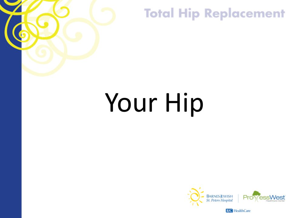 Why a Total Hip Replacement.
