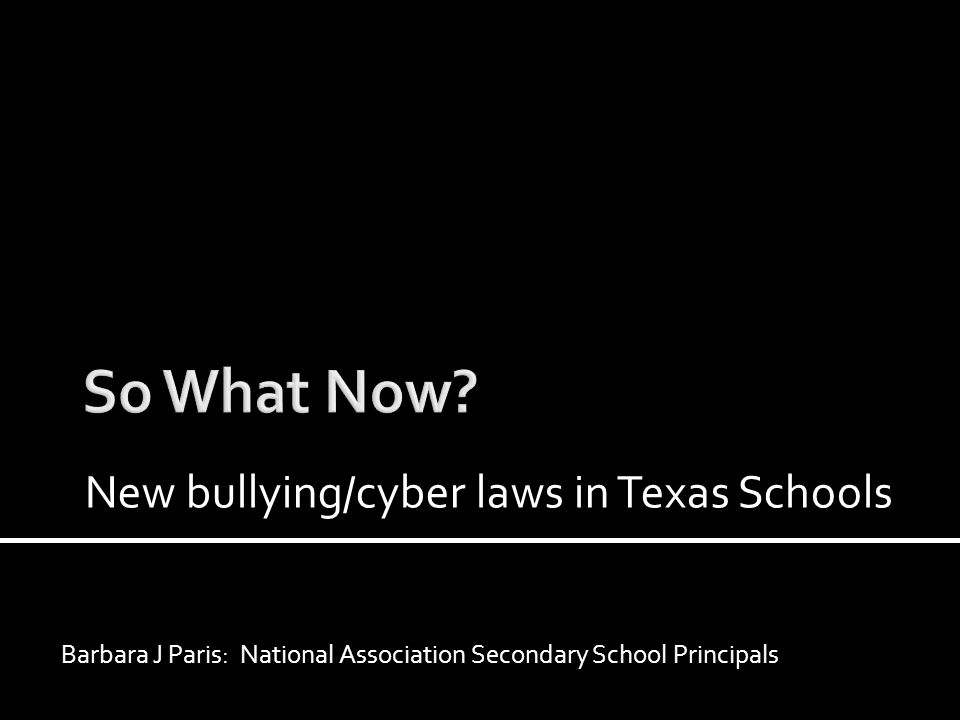 Barbara J Paris: National Association Secondary School Principals New bullying/cyber laws in Texas Schools
