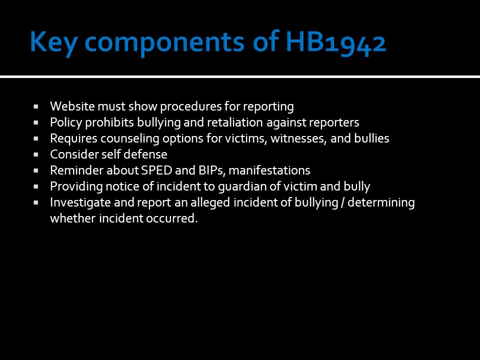  Website must show procedures for reporting  Policy prohibits bullying and retaliation against reporters  Requires counseling options for victims,