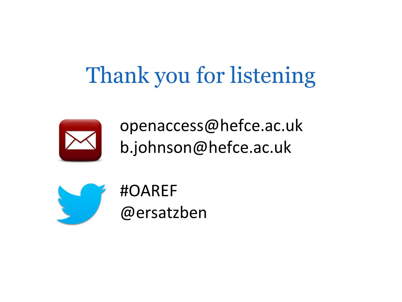 Thank you for listening openaccess@hefce.ac.uk b.johnson@hefce.ac.uk #OAREF @ersatzben