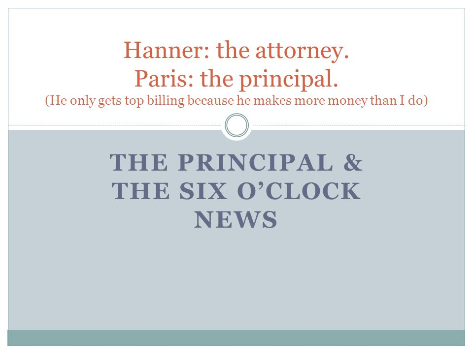 THE PRINCIPAL & THE SIX O'CLOCK NEWS Hanner: the attorney.