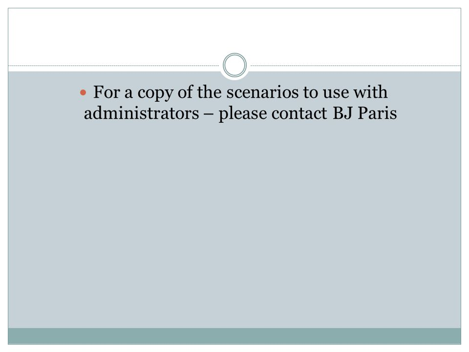 For a copy of the scenarios to use with administrators – please contact BJ Paris