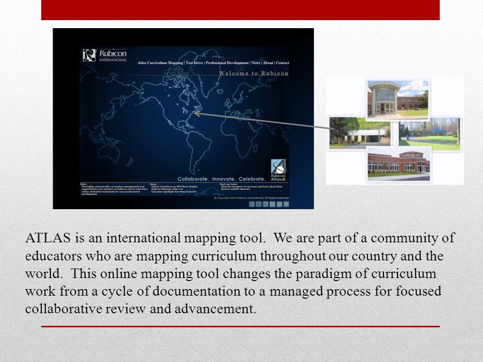 ATLAS is an international mapping tool. We are part of a community of educators who are mapping curriculum throughout our country and the world. This
