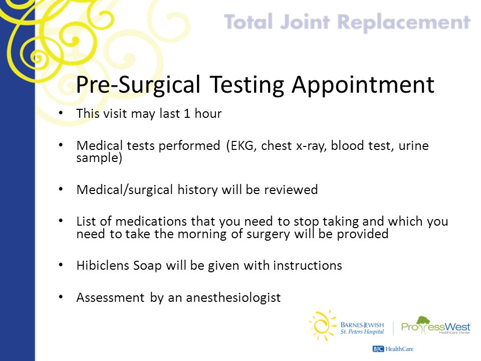 Pre-Surgical Testing Appointment This visit may last 1 hour Medical tests performed (EKG, chest x-ray, blood test, urine sample) Medical/surgical hist