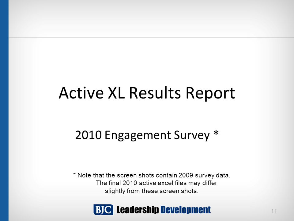 Active XL Results Report 2010 Engagement Survey * 11 * Note that the screen shots contain 2009 survey data.