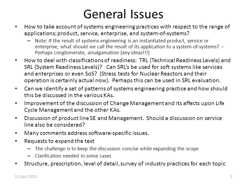 12 April 20113 General Issues How to take account of systems engineering practices with respect to the range of applications; product, service, enterp