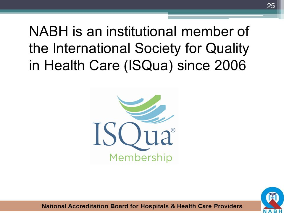 National Accreditation Board for Hospitals & Health Care Providers NABH is an institutional member of the International Society for Quality in Health