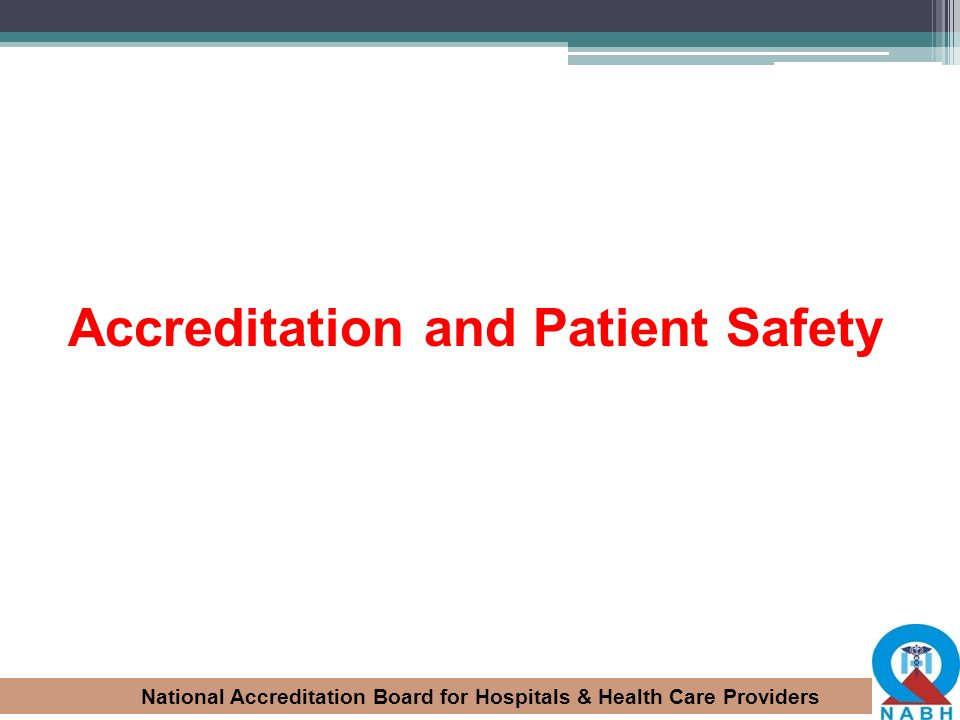 National Accreditation Board for Hospitals & Health Care Providers Accreditation and Patient Safety