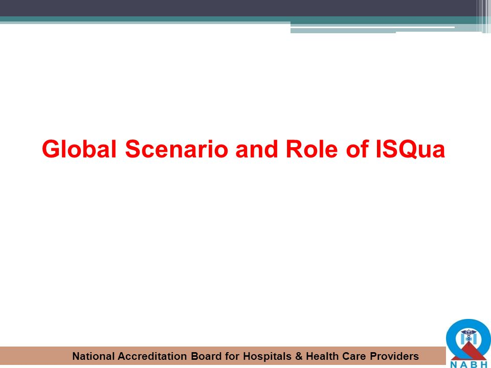 National Accreditation Board for Hospitals & Health Care Providers Global Scenario and Role of ISQua