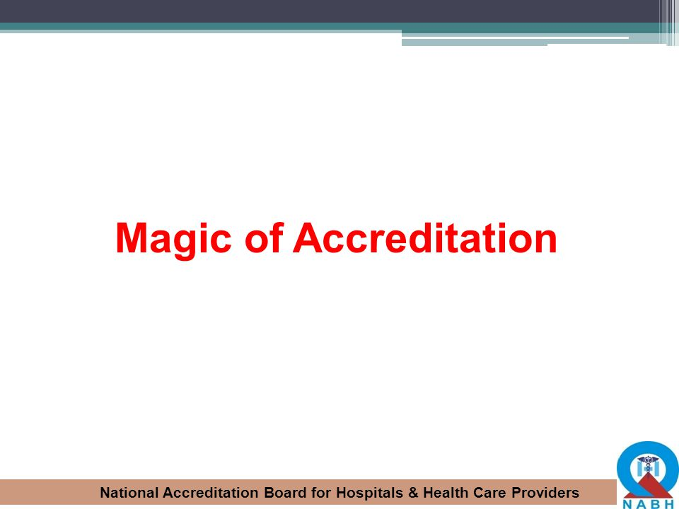 National Accreditation Board for Hospitals & Health Care Providers Magic of Accreditation