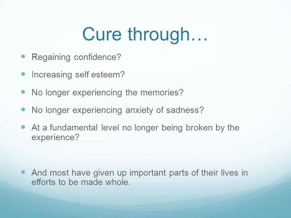 Cure through… Regaining confidence. Increasing self esteem.