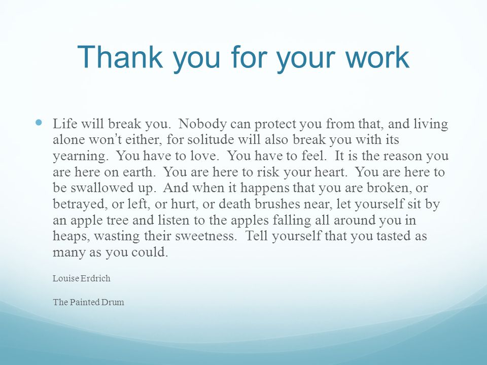 Thank you for your work Life will break you.