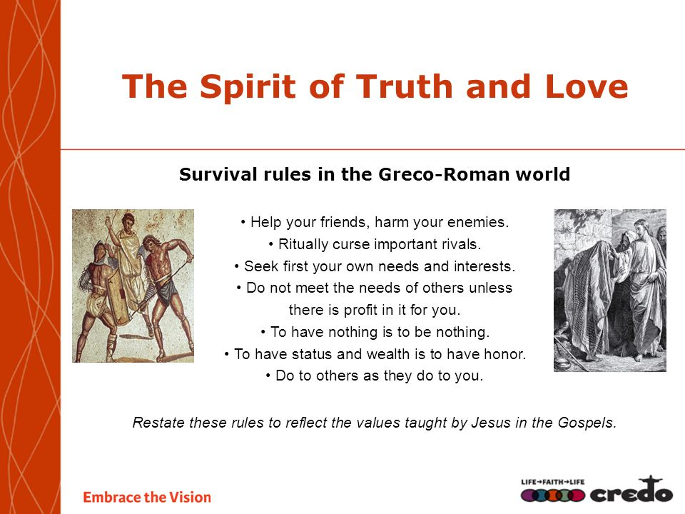 The Spirit of Truth and Love Survival rules in the Greco-Roman world Help your friends, harm your enemies.