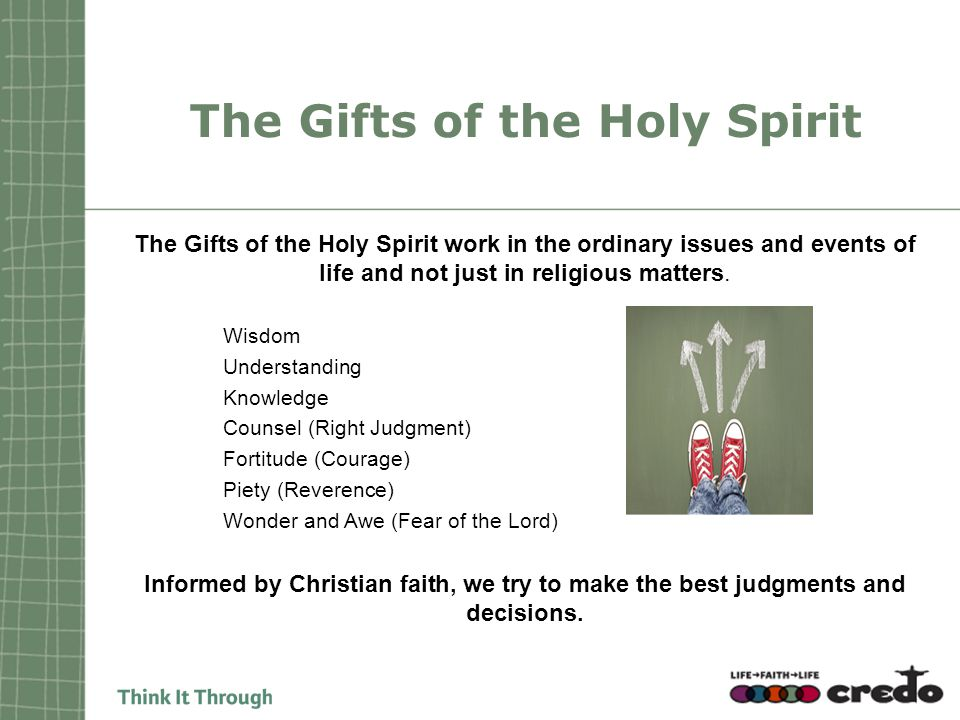 The Gifts of the Holy Spirit The Gifts of the Holy Spirit work in the ordinary issues and events of life and not just in religious matters.