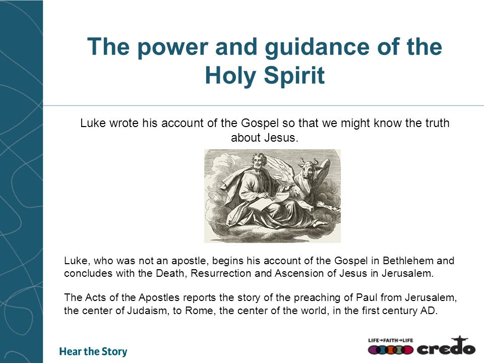 The power and guidance of the Holy Spirit Luke wrote his account of the Gospel so that we might know the truth about Jesus.