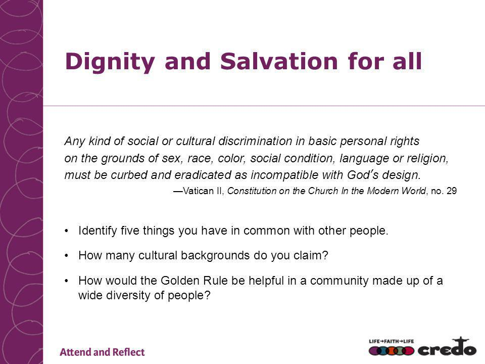 Dignity and Salvation for all Any kind of social or cultural discrimination in basic personal rights on the grounds of sex, race, color, social condition, language or religion, must be curbed and eradicated as incompatible with God's design.